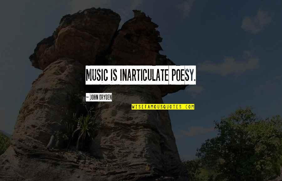 Poesy's Quotes By John Dryden: Music is inarticulate poesy.