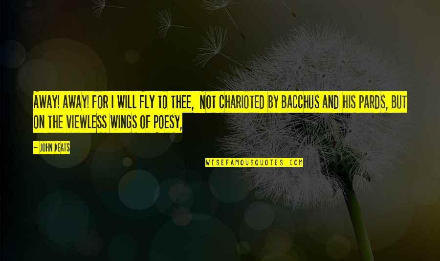 Poesy's Quotes By John Keats: Away! away! for I will fly to thee,