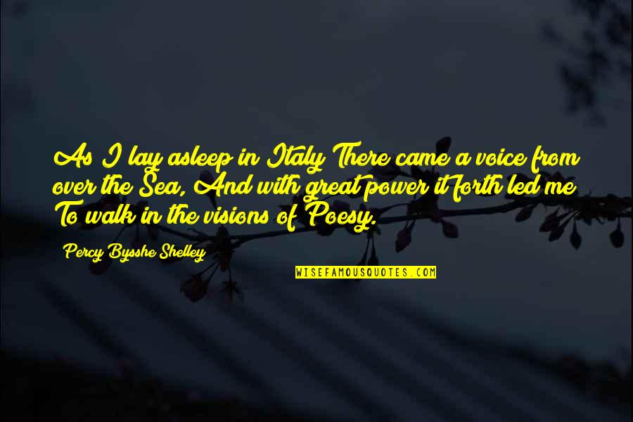 Poesy's Quotes By Percy Bysshe Shelley: As I lay asleep in Italy There came