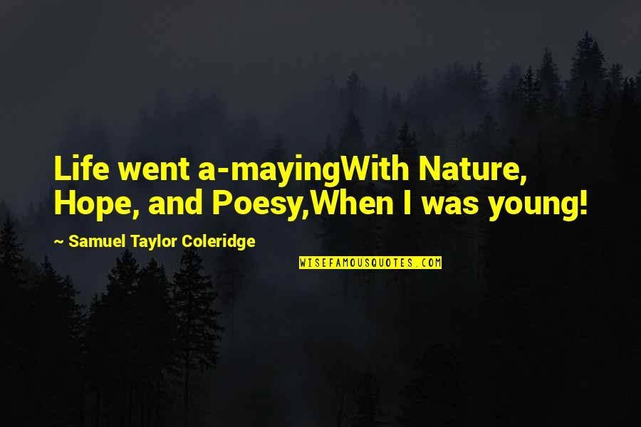 Poesy's Quotes By Samuel Taylor Coleridge: Life went a-mayingWith Nature, Hope, and Poesy,When I