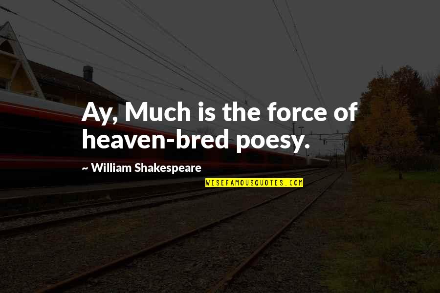 Poesy's Quotes By William Shakespeare: Ay, Much is the force of heaven-bred poesy.