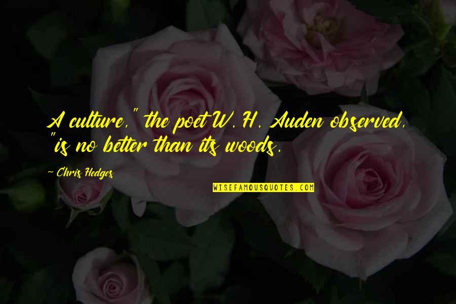 "Poet W H Auden Quotes By Chris Hedges: A culture,"" the poet W. H. Auden observed,"