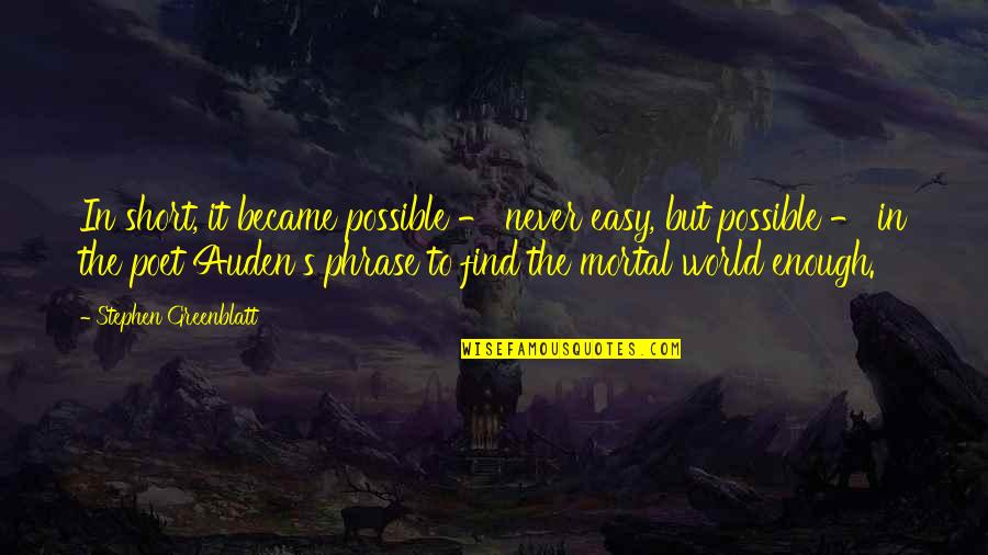 Poet W H Auden Quotes By Stephen Greenblatt: In short, it became possible - never easy,