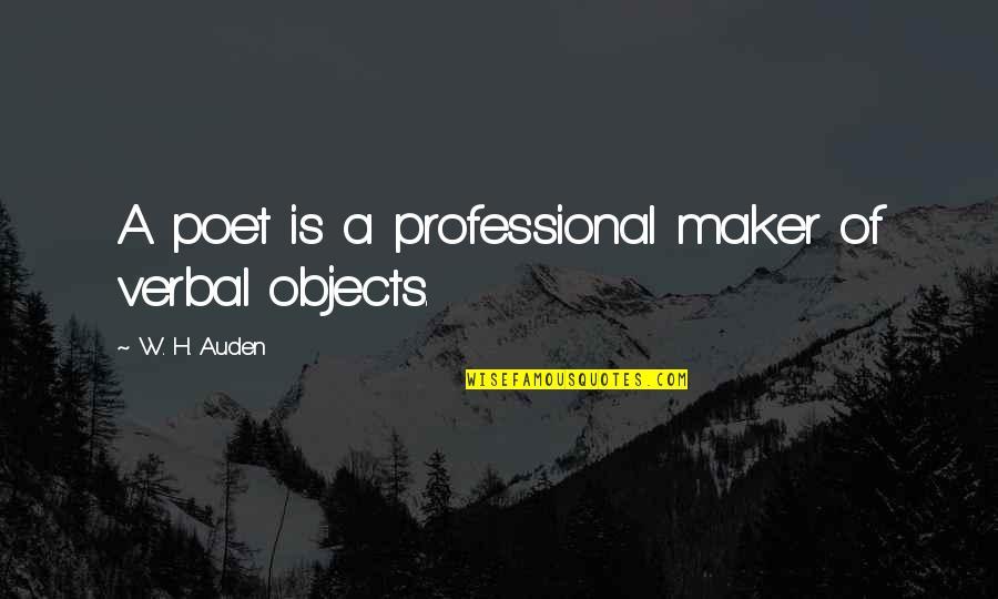 Poet W H Auden Quotes By W. H. Auden: A poet is a professional maker of verbal