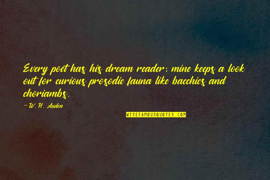 Poet W H Auden Quotes By W. H. Auden: Every poet has his dream reader: mine keeps