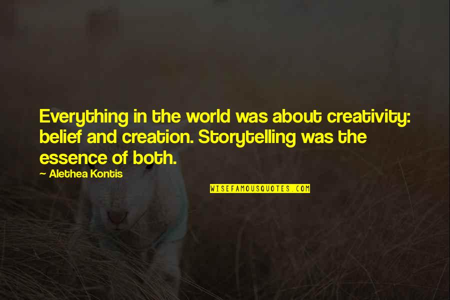 Poeten Quotes By Alethea Kontis: Everything in the world was about creativity: belief
