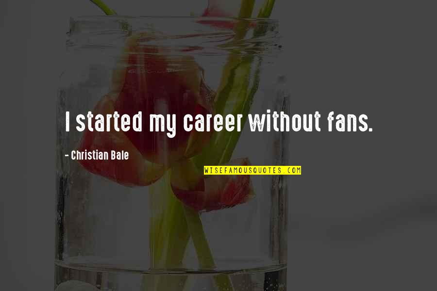 Poeten Quotes By Christian Bale: I started my career without fans.