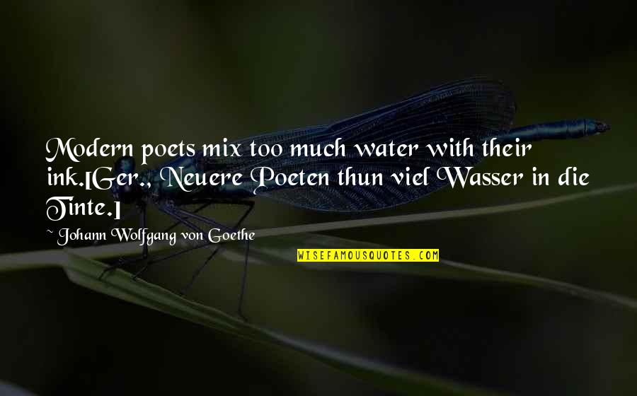 Poeten Quotes By Johann Wolfgang Von Goethe: Modern poets mix too much water with their