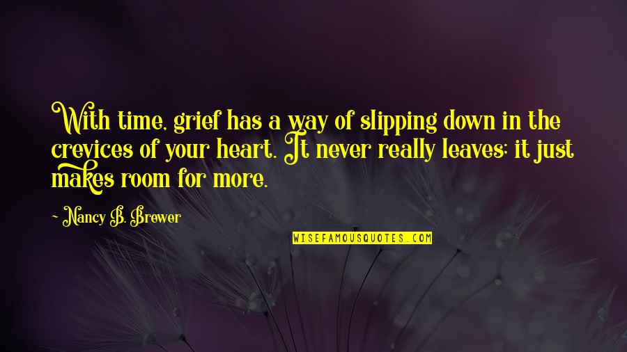 Poeten Quotes By Nancy B. Brewer: With time, grief has a way of slipping