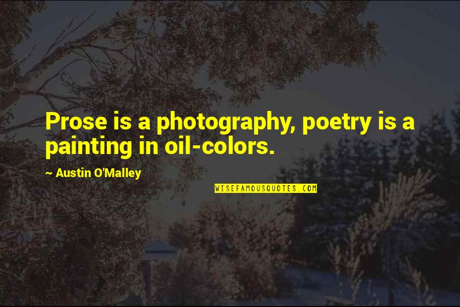 Poetry And Photography Quotes By Austin O'Malley: Prose is a photography, poetry is a painting