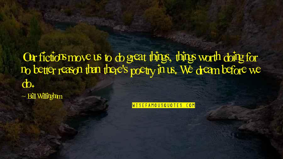 Poetry By Shakespeare Quotes By Bill Willingham: Our fictions move us to do great things,