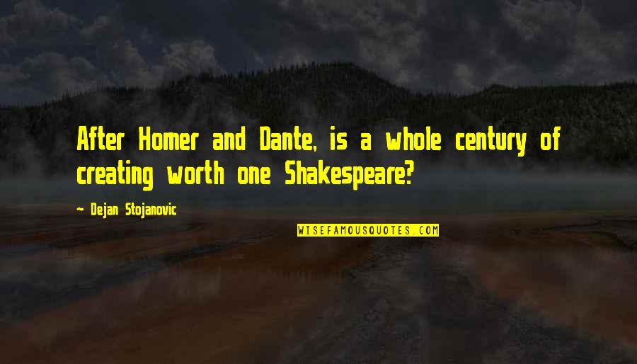Poetry By Shakespeare Quotes By Dejan Stojanovic: After Homer and Dante, is a whole century