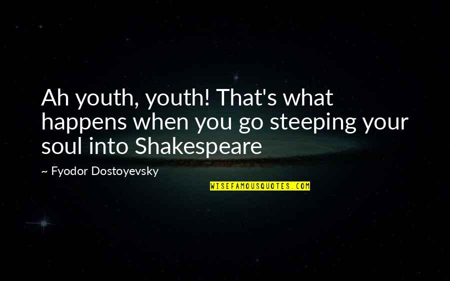 Poetry By Shakespeare Quotes By Fyodor Dostoyevsky: Ah youth, youth! That's what happens when you