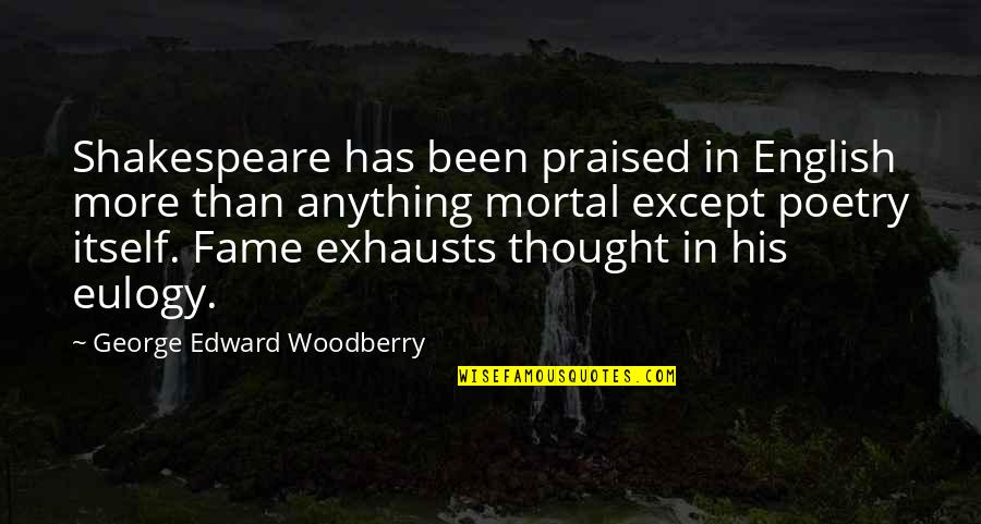 Poetry By Shakespeare Quotes By George Edward Woodberry: Shakespeare has been praised in English more than