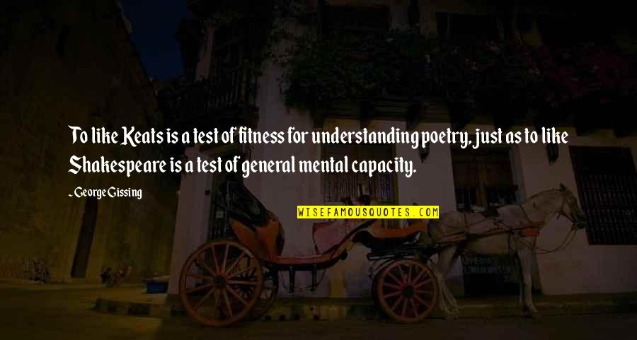 Poetry By Shakespeare Quotes By George Gissing: To like Keats is a test of fitness