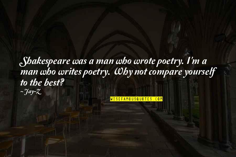 Poetry By Shakespeare Quotes By Jay-Z: Shakespeare was a man who wrote poetry. I'm