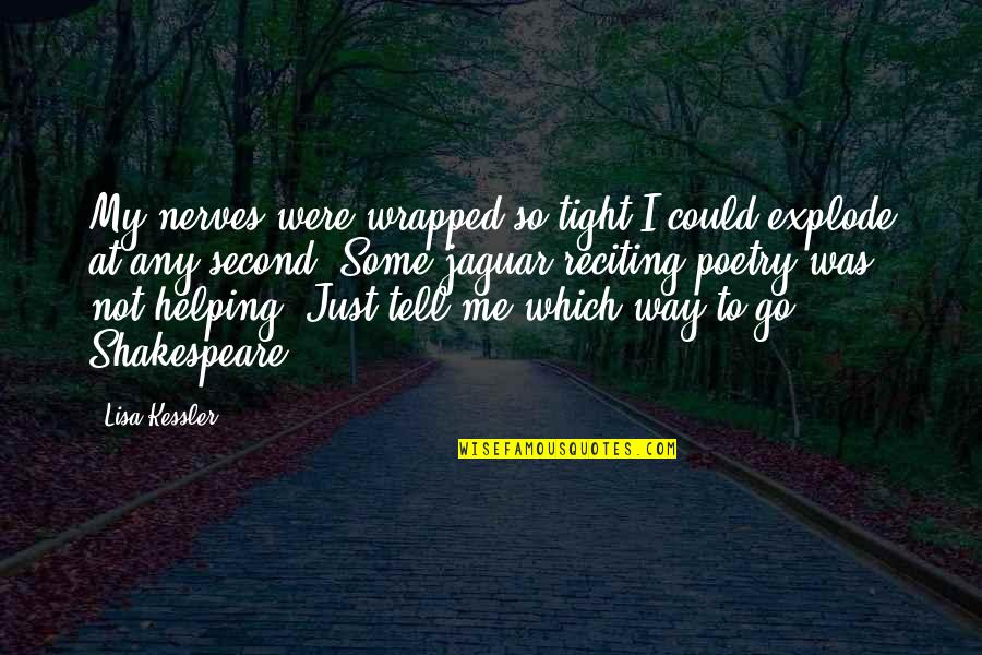 Poetry By Shakespeare Quotes By Lisa Kessler: My nerves were wrapped so tight I could