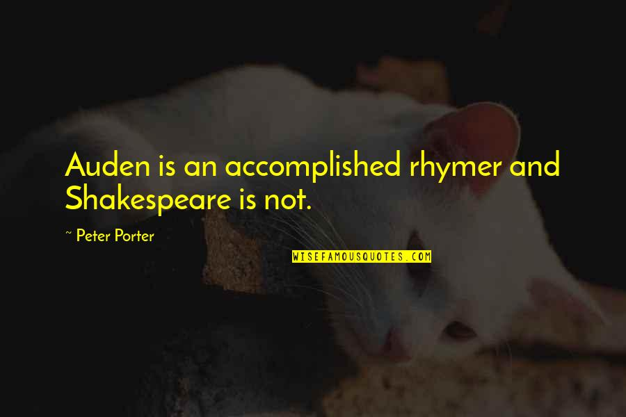 Poetry By Shakespeare Quotes By Peter Porter: Auden is an accomplished rhymer and Shakespeare is