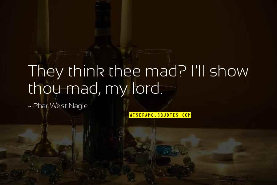 Poetry By Shakespeare Quotes By Phar West Nagle: They think thee mad? I'll show thou mad,