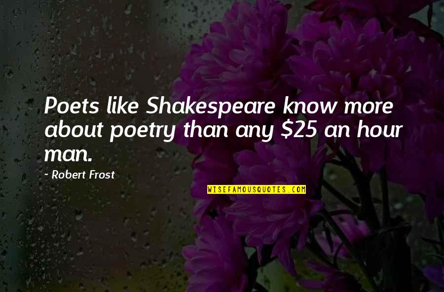 Poetry By Shakespeare Quotes By Robert Frost: Poets like Shakespeare know more about poetry than