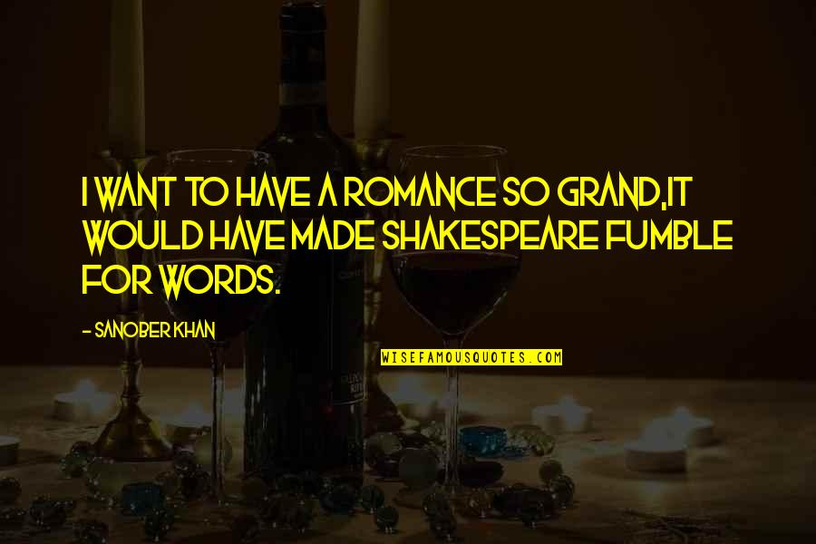 Poetry By Shakespeare Quotes By Sanober Khan: I want to have a romance so grand,it