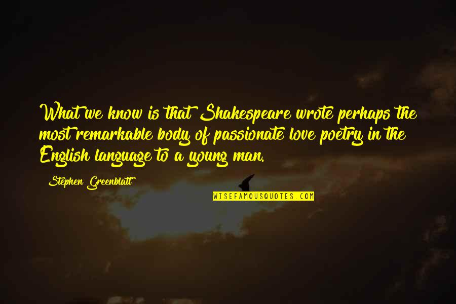 Poetry By Shakespeare Quotes By Stephen Greenblatt: What we know is that Shakespeare wrote perhaps