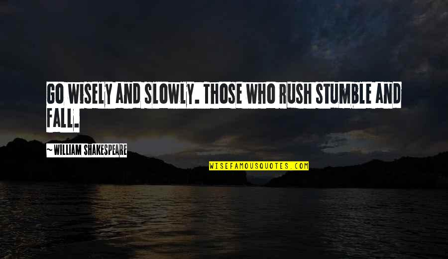 Poetry By Shakespeare Quotes By William Shakespeare: Go wisely and slowly. Those who rush stumble