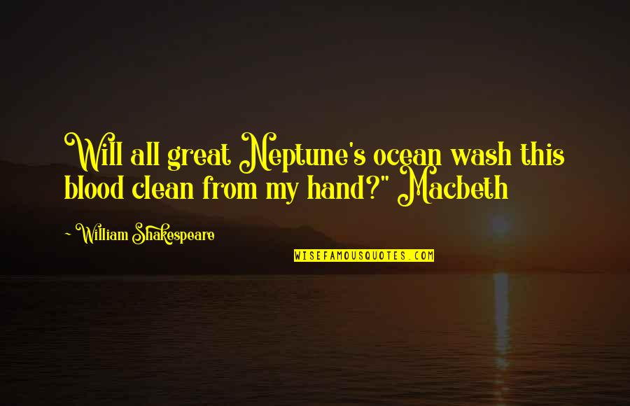 Poetry By Shakespeare Quotes By William Shakespeare: Will all great Neptune's ocean wash this blood