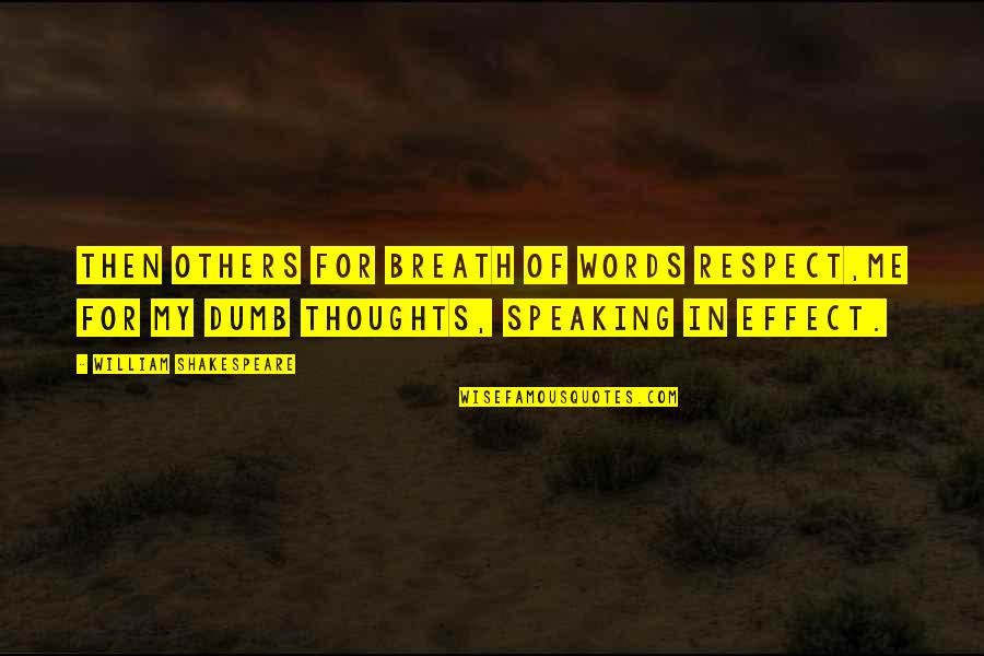 Poetry By Shakespeare Quotes By William Shakespeare: Then others for breath of words respect,Me for