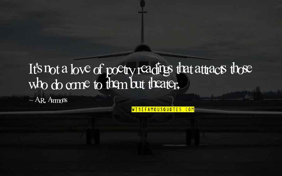 Poetry Readings Quotes By A.R. Ammons: It's not a love of poetry readings that