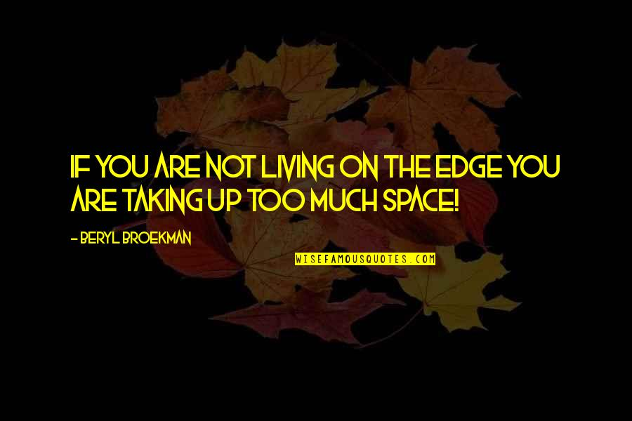 Poetry Readings Quotes By Beryl Broekman: If you are not living on the edge