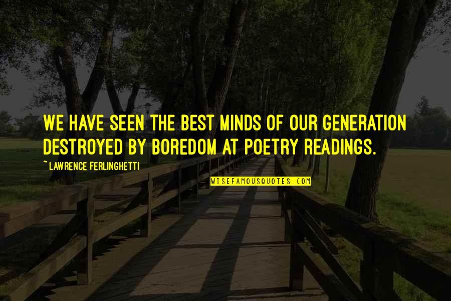 Poetry Readings Quotes By Lawrence Ferlinghetti: We have seen the best minds of our