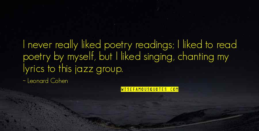Poetry Readings Quotes By Leonard Cohen: I never really liked poetry readings; I liked