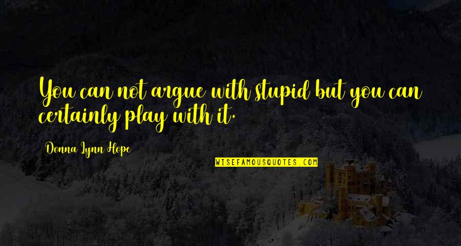 Pogonophile Quotes By Donna Lynn Hope: You can not argue with stupid but you