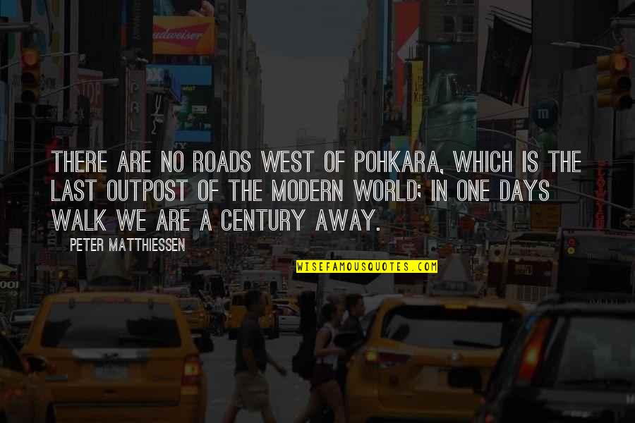 Pohkara Quotes By Peter Matthiessen: There are no roads west of Pohkara, which
