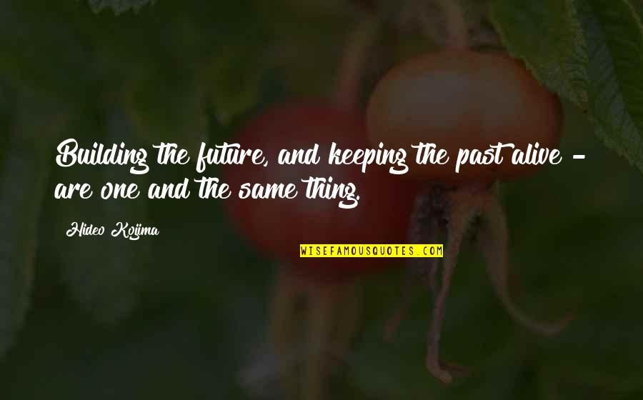 Poinsettia Flower Quotes By Hideo Kojima: Building the future, and keeping the past alive