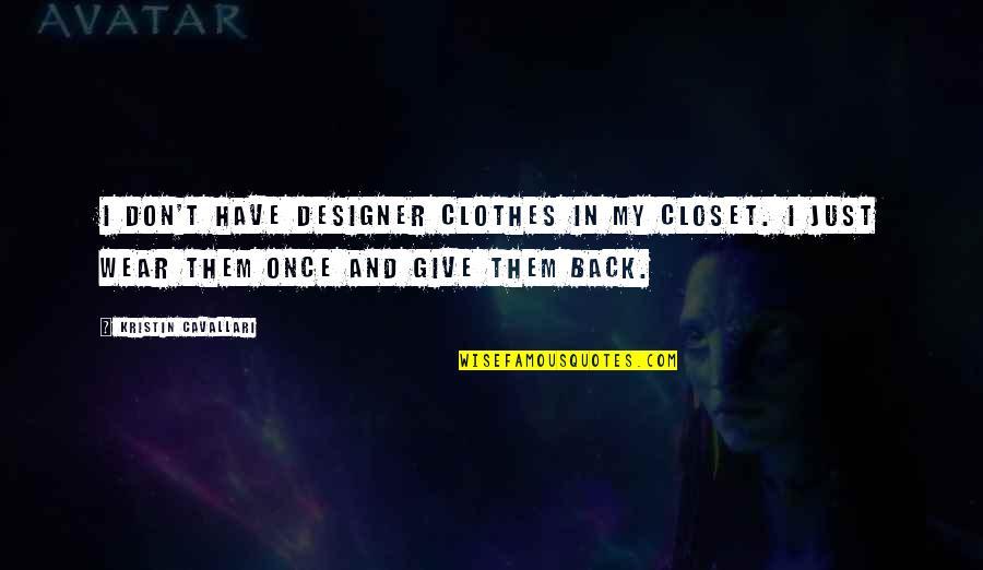 Poinsettia Flower Quotes By Kristin Cavallari: I don't have designer clothes in my closet.