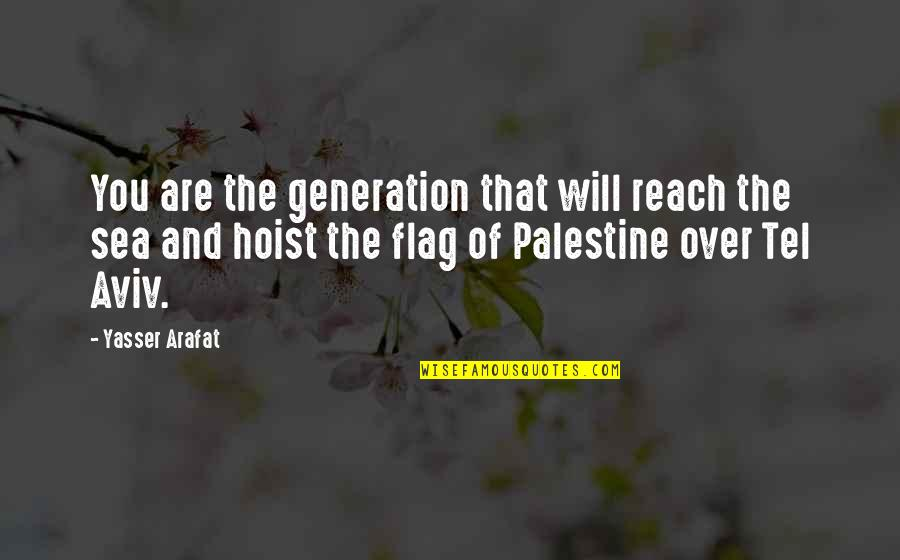 Poinsettia Flower Quotes By Yasser Arafat: You are the generation that will reach the