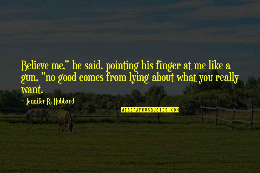 "Pointing Me Quotes By Jennifer R. Hubbard: Believe me,"" he said, pointing his finger at"