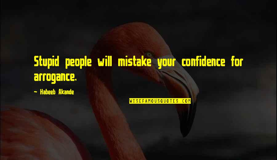 Pointless Drama Quotes Quotes By Habeeb Akande: Stupid people will mistake your confidence for arrogance.