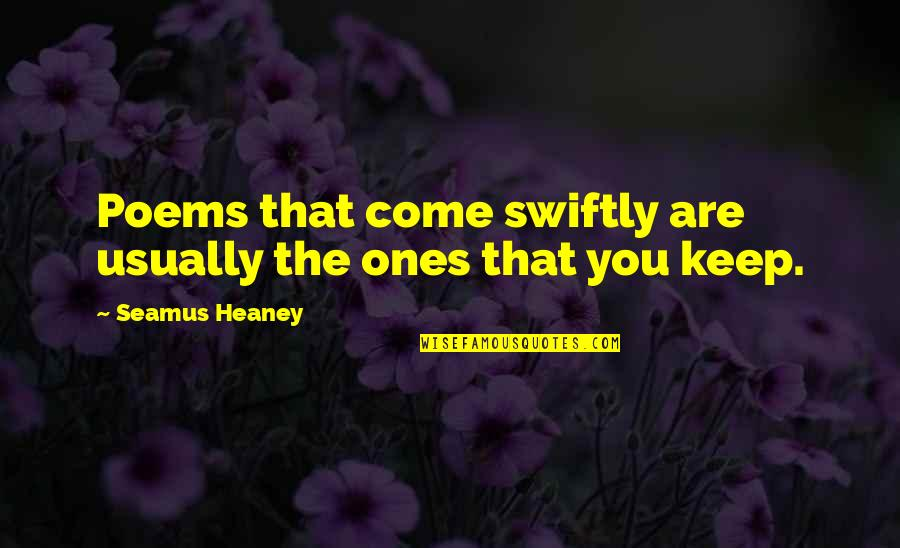 Pointless Drama Quotes Quotes By Seamus Heaney: Poems that come swiftly are usually the ones