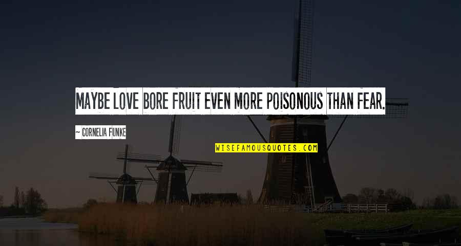 Poisonous Love Quotes By Cornelia Funke: Maybe love bore fruit even more poisonous than