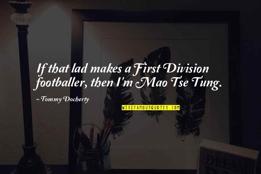 Poisonous Love Quotes By Tommy Docherty: If that lad makes a First Division footballer,