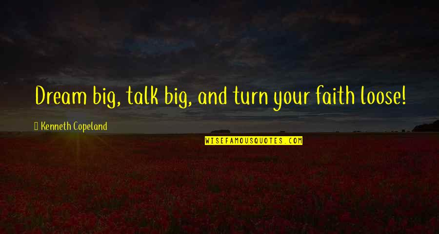 Poker Night At The Inventory 2 Claptrap Quotes By Kenneth Copeland: Dream big, talk big, and turn your faith