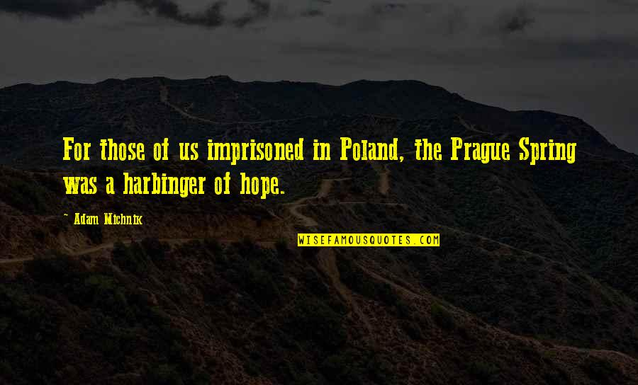 Poland Quotes By Adam Michnik: For those of us imprisoned in Poland, the