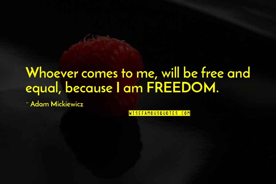 Poland Quotes By Adam Mickiewicz: Whoever comes to me, will be free and