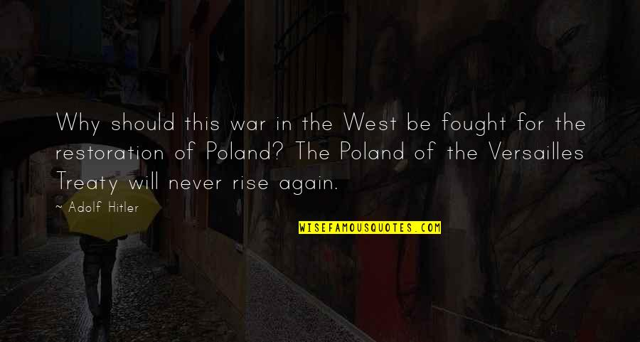 Poland Quotes By Adolf Hitler: Why should this war in the West be