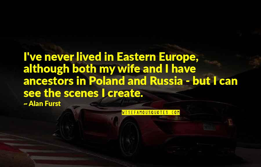 Poland Quotes By Alan Furst: I've never lived in Eastern Europe, although both