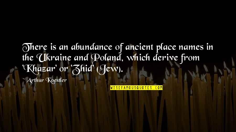 Poland Quotes By Arthur Koestler: There is an abundance of ancient place names