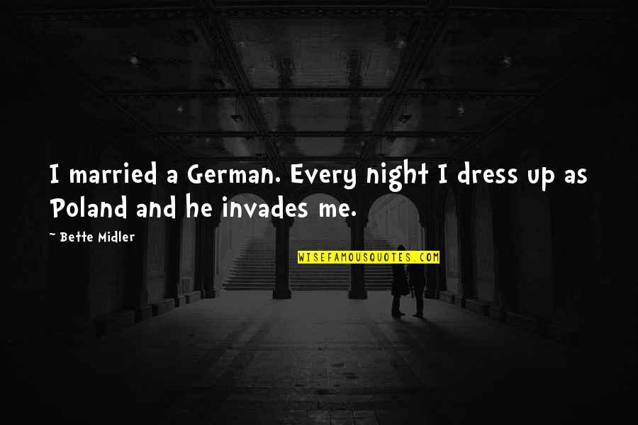 Poland Quotes By Bette Midler: I married a German. Every night I dress